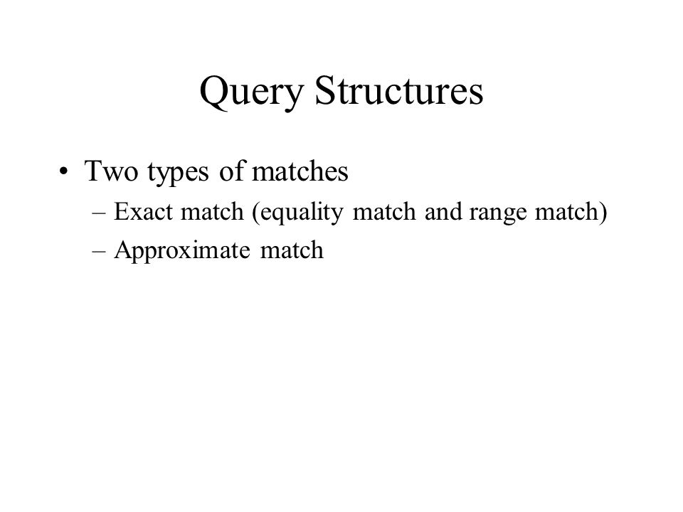 Query Structures Two types of matches