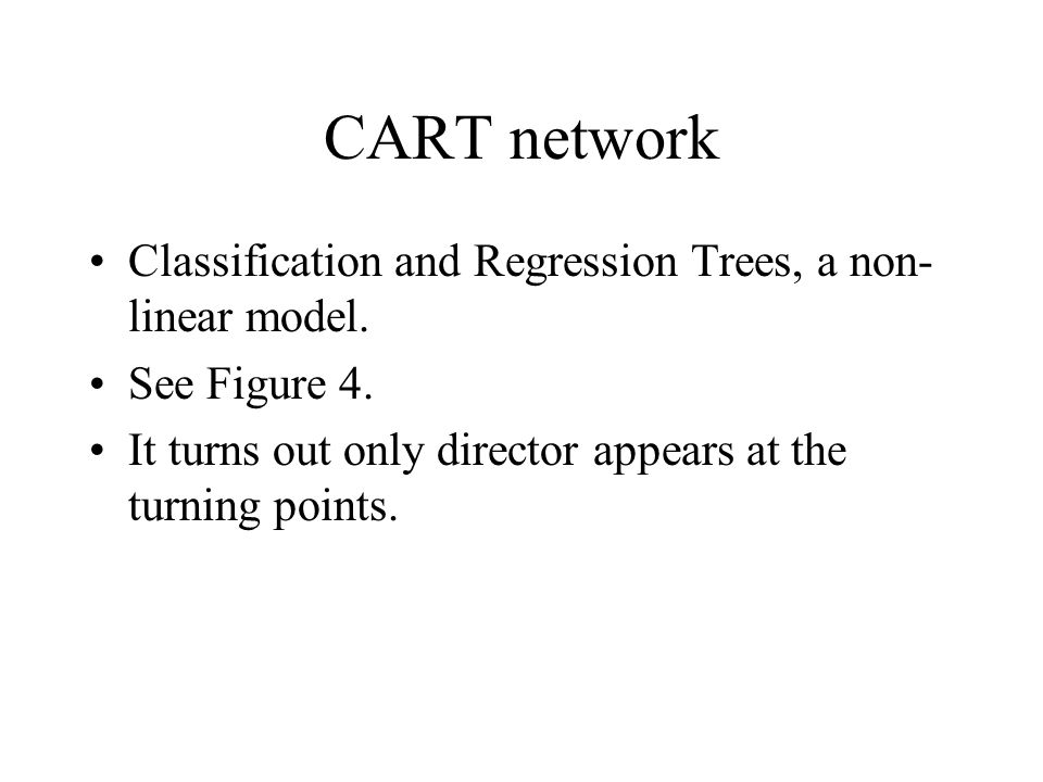 CART network Classification and Regression Trees, a non-linear model.