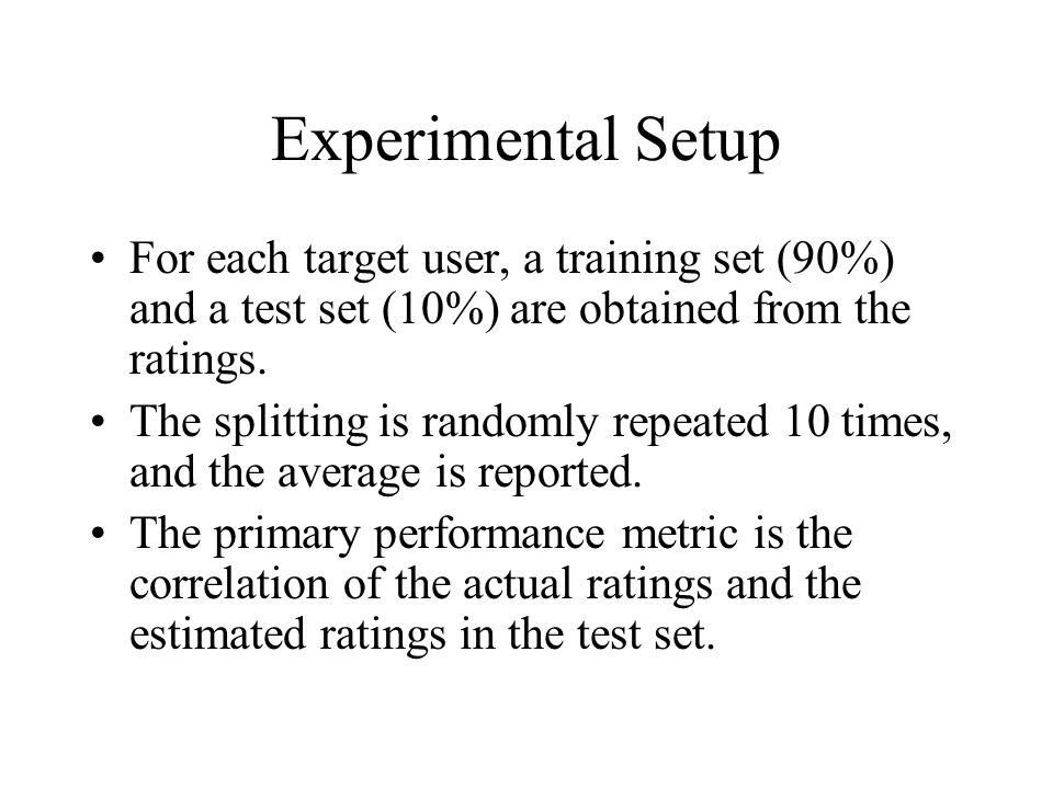 Experimental Setup For each target user, a training set (90%) and a test set (10%) are obtained from the ratings.