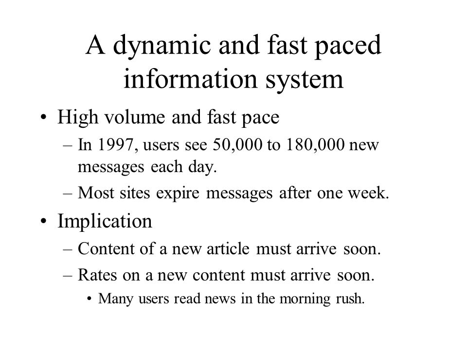 A dynamic and fast paced information system