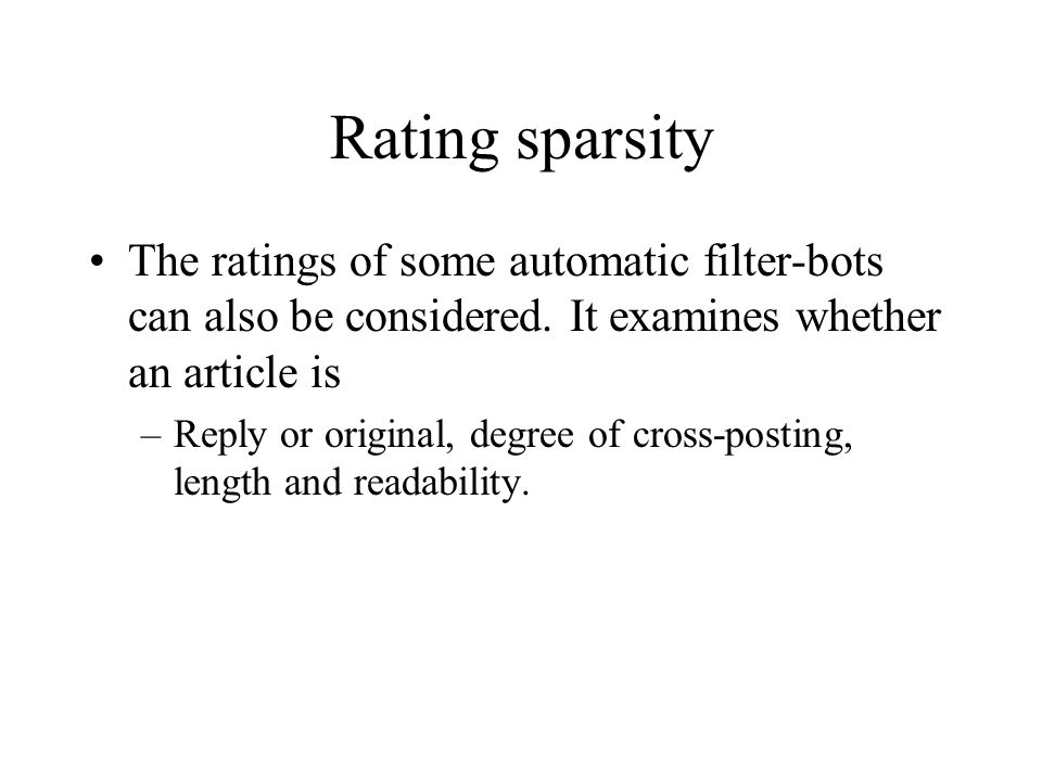Rating sparsity The ratings of some automatic filter-bots can also be considered. It examines whether an article is.