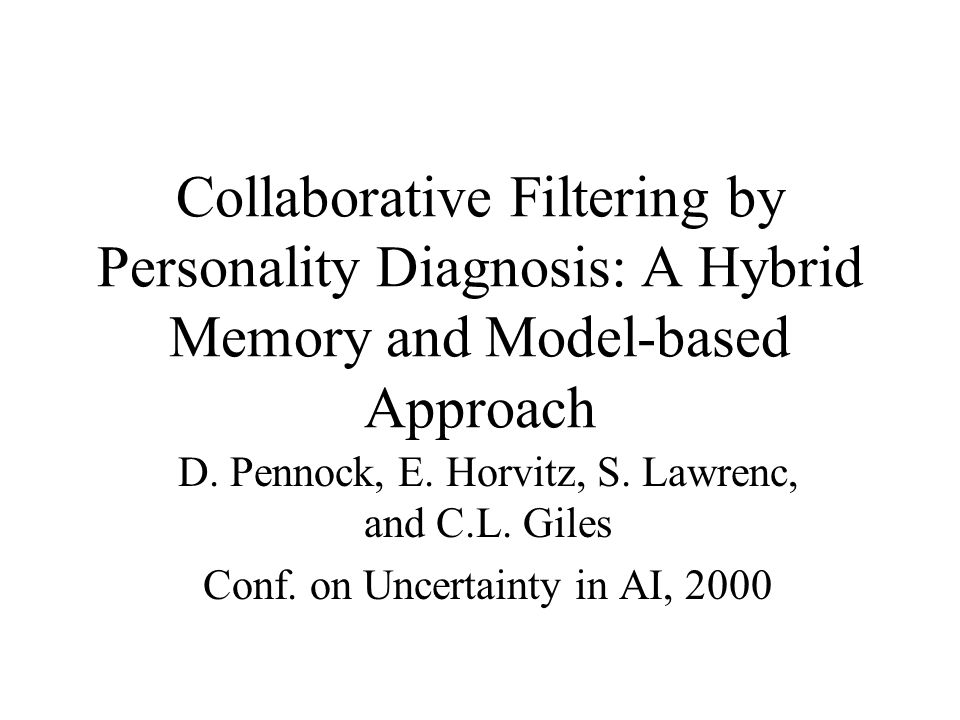 Collaborative Filtering by Personality Diagnosis: A Hybrid Memory and Model-based Approach