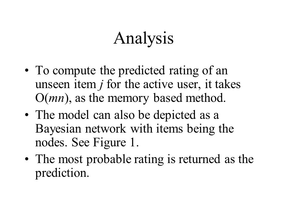 Analysis To compute the predicted rating of an unseen item j for the active user, it takes O(mn), as the memory based method.