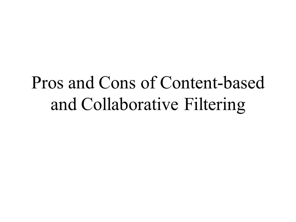 Pros and Cons of Content-based and Collaborative Filtering