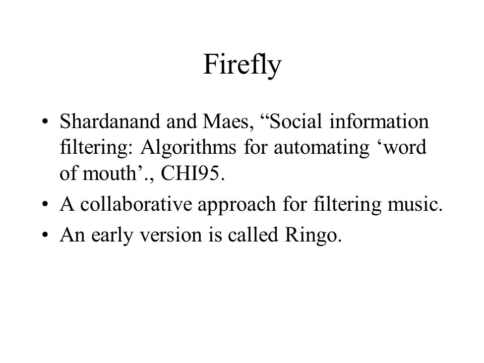Firefly Shardanand and Maes, Social information filtering: Algorithms for automating 'word of mouth'., CHI95.