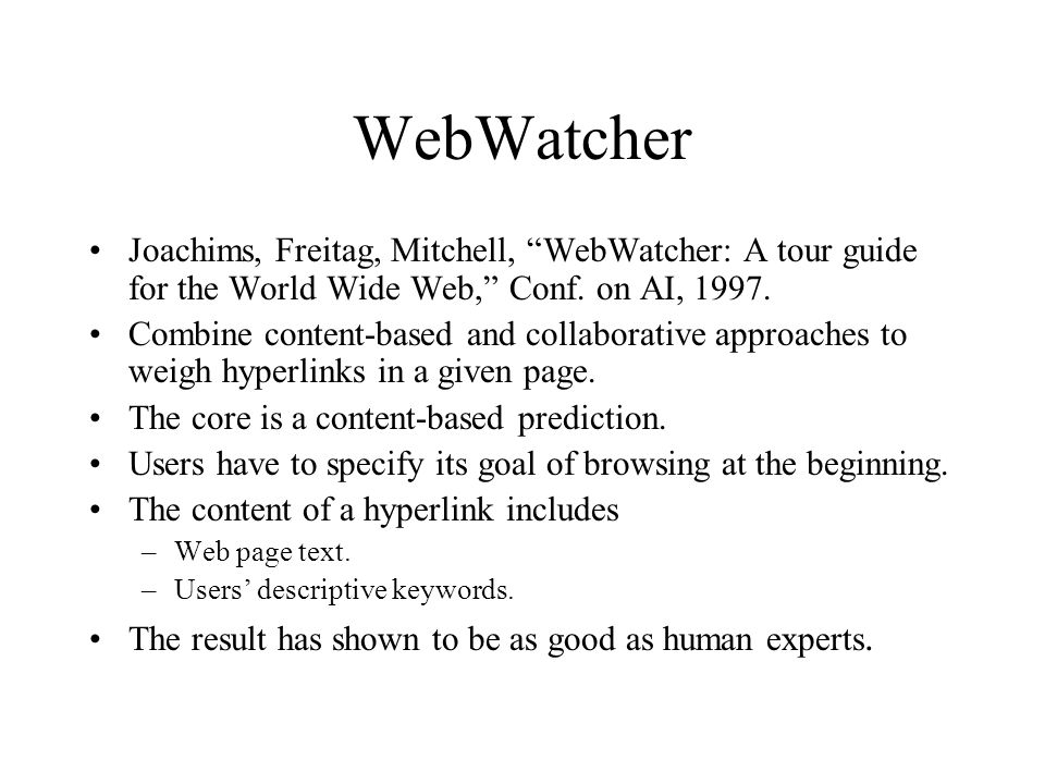 WebWatcher Joachims, Freitag, Mitchell, WebWatcher: A tour guide for the World Wide Web, Conf. on AI, 1997.