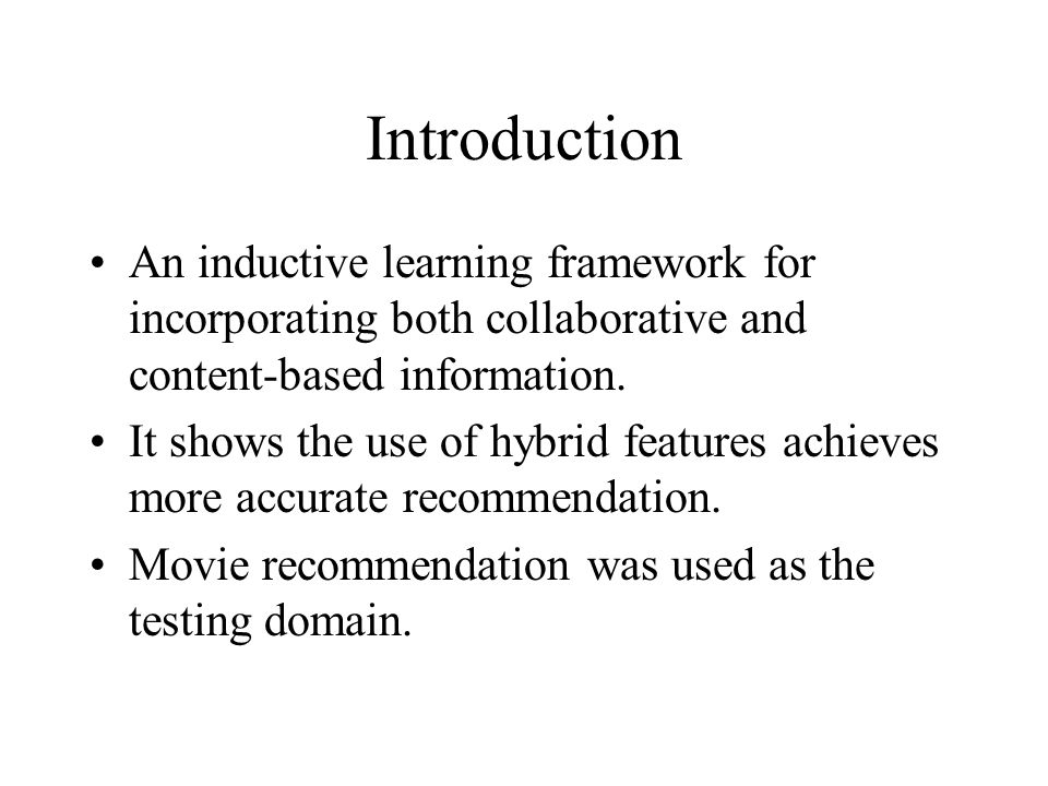 Introduction An inductive learning framework for incorporating both collaborative and content-based information.