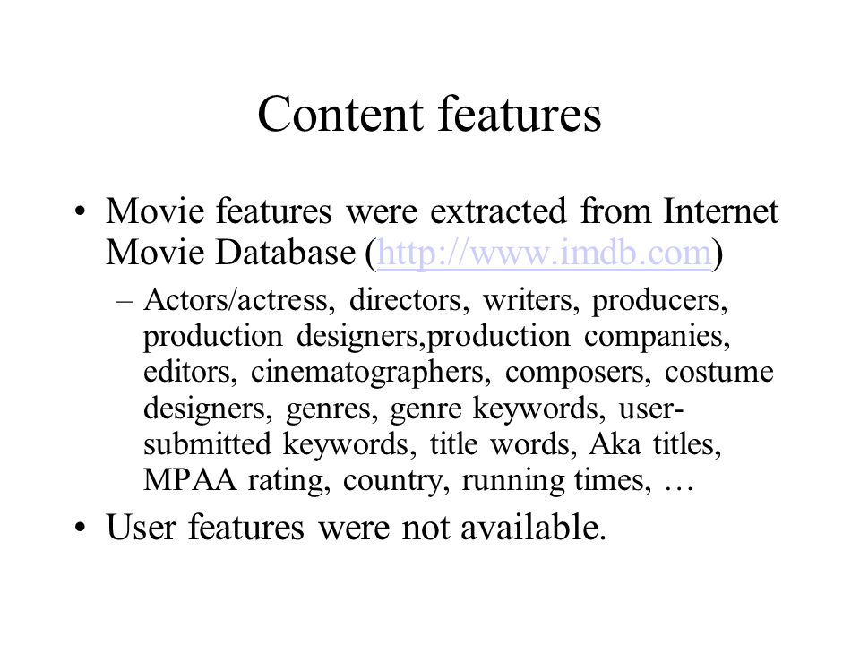 Content features Movie features were extracted from Internet Movie Database (http://www.imdb.com)