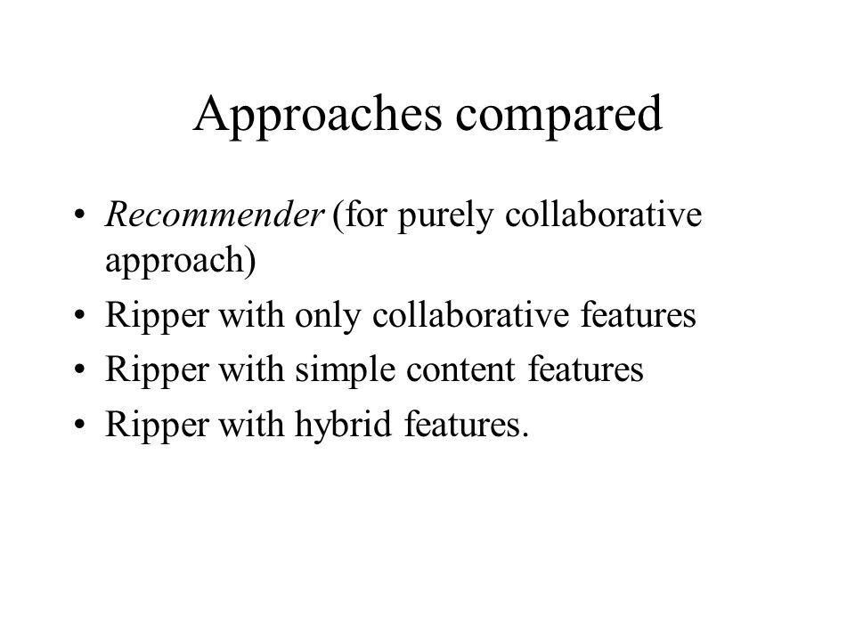 Approaches compared Recommender (for purely collaborative approach)