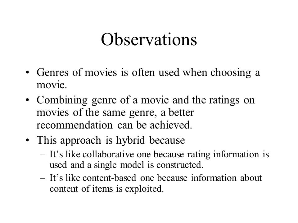 Observations Genres of movies is often used when choosing a movie.