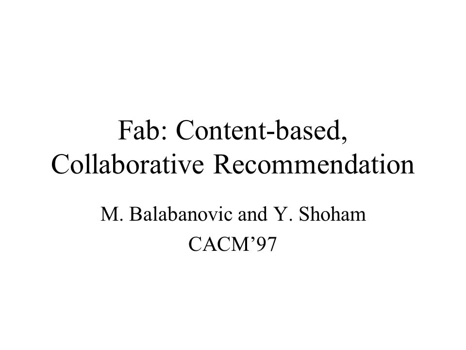 Fab: Content-based, Collaborative Recommendation