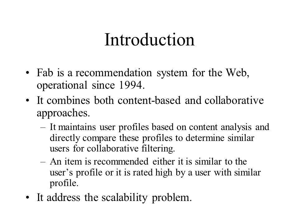 Introduction Fab is a recommendation system for the Web, operational since 1994. It combines both content-based and collaborative approaches.