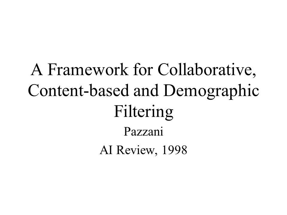 A Framework for Collaborative, Content-based and Demographic Filtering