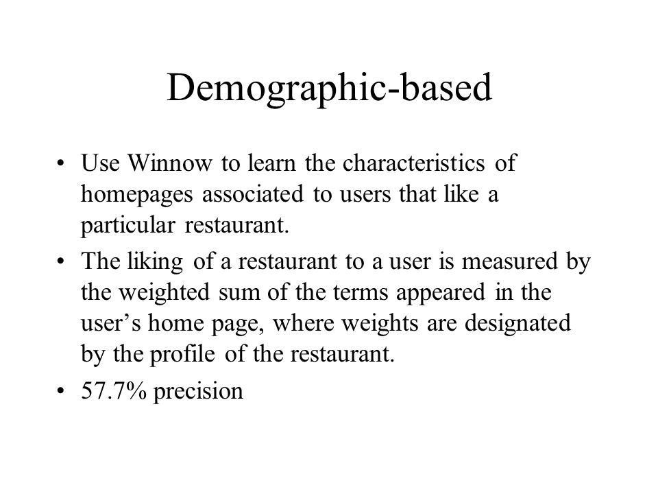 Demographic-based Use Winnow to learn the characteristics of homepages associated to users that like a particular restaurant.