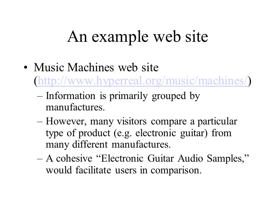 An example web site Music Machines web site (http://www.hyperreal.org/music/machines/) Information is primarily grouped by manufactures.