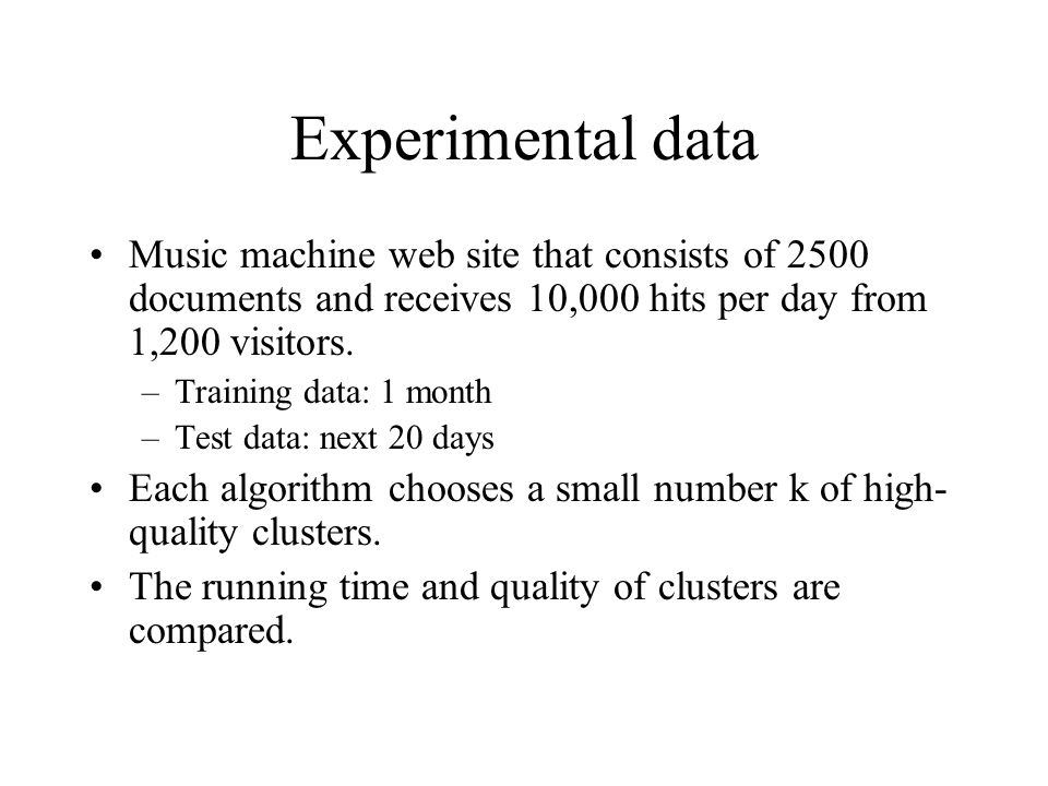 Experimental data Music machine web site that consists of 2500 documents and receives 10,000 hits per day from 1,200 visitors.