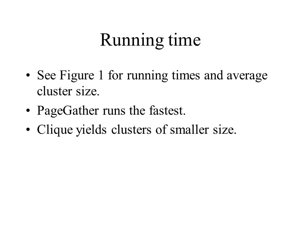 Running time See Figure 1 for running times and average cluster size.