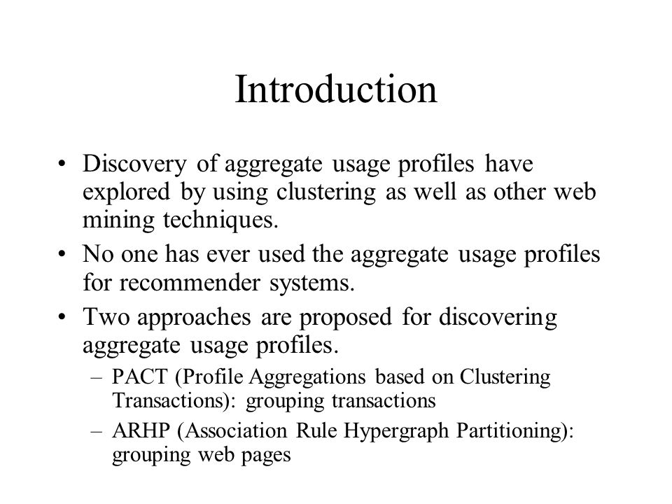 Introduction Discovery of aggregate usage profiles have explored by using clustering as well as other web mining techniques.