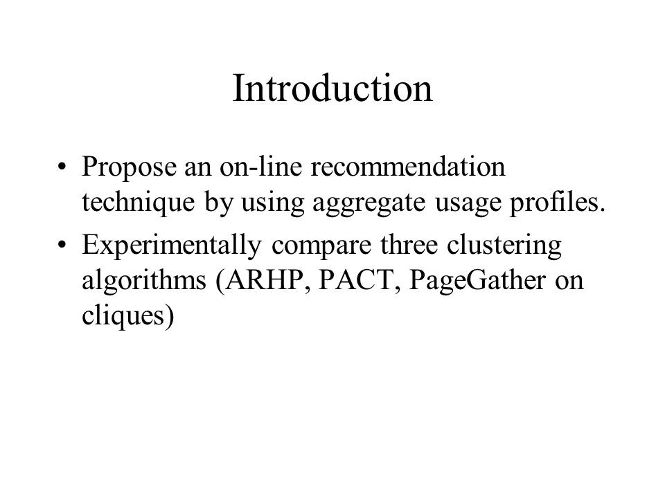 Introduction Propose an on-line recommendation technique by using aggregate usage profiles.