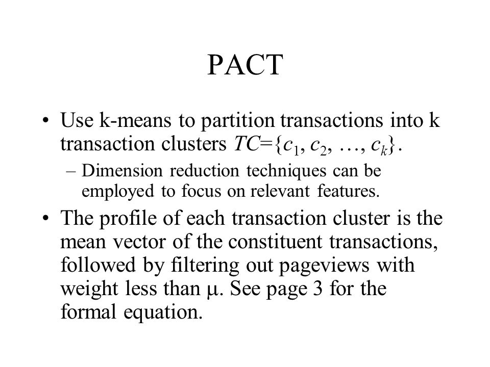 PACT Use k-means to partition transactions into k transaction clusters TC={c1, c2, …, ck}.