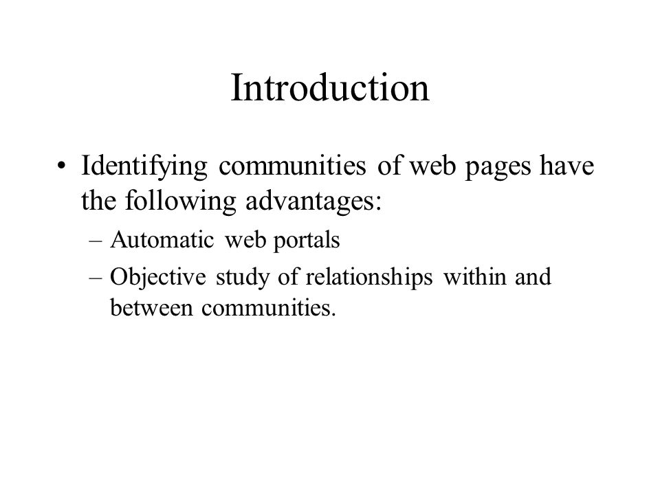 Introduction Identifying communities of web pages have the following advantages: Automatic web portals.