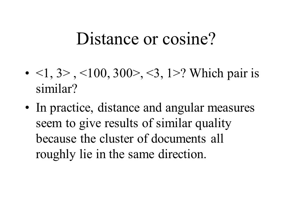 Distance or cosine <1, 3> , <100, 300>, <3, 1> Which pair is similar