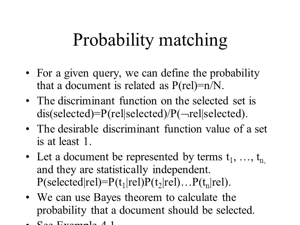 Probability matching For a given query, we can define the probability that a document is related as P(rel)=n/N.