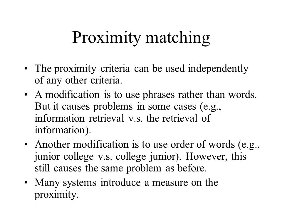 Proximity matching The proximity criteria can be used independently of any other criteria.