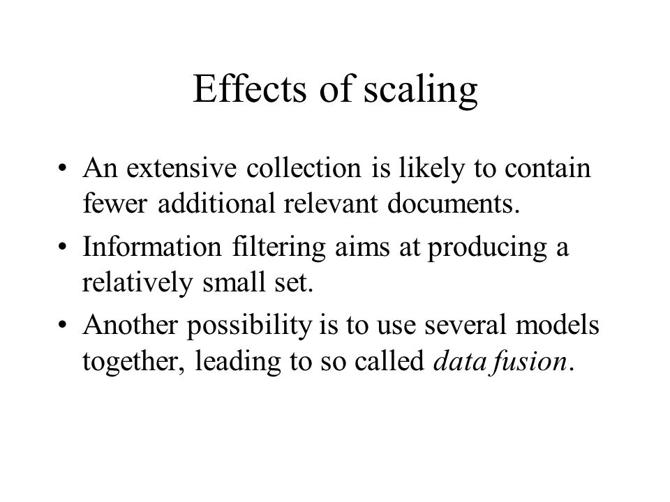 Effects of scaling An extensive collection is likely to contain fewer additional relevant documents.