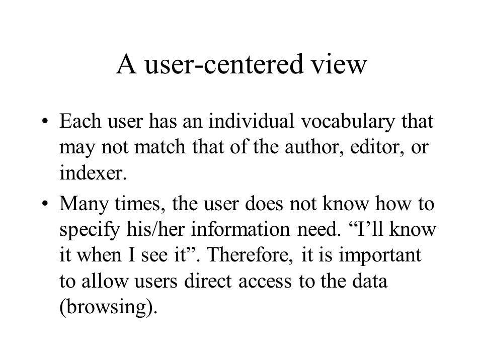 A user-centered view Each user has an individual vocabulary that may not match that of the author, editor, or indexer.