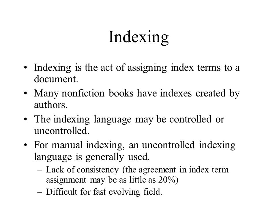 Indexing Indexing is the act of assigning index terms to a document.