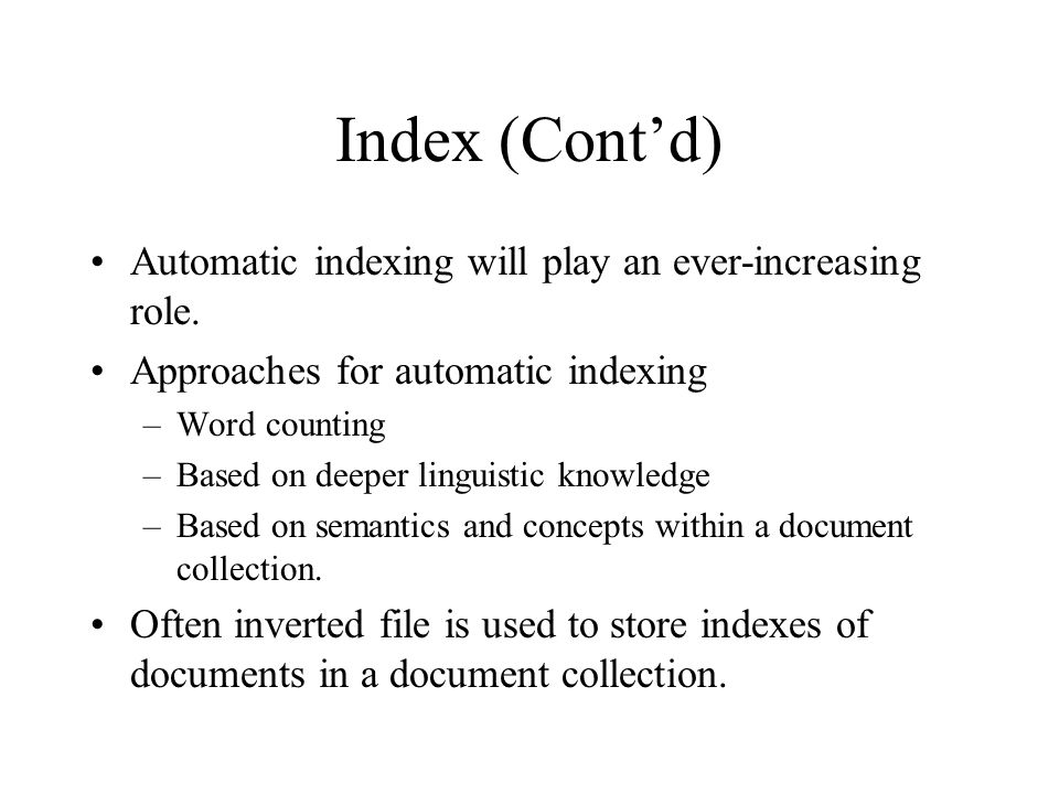 Index (Cont'd) Automatic indexing will play an ever-increasing role.