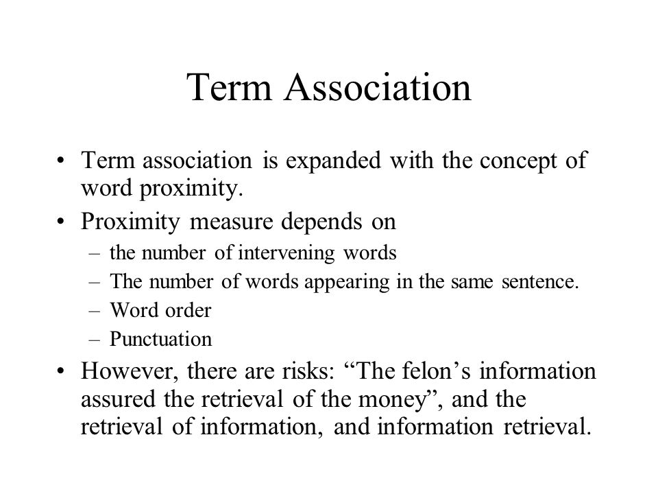 Term Association Term association is expanded with the concept of word proximity. Proximity measure depends on.