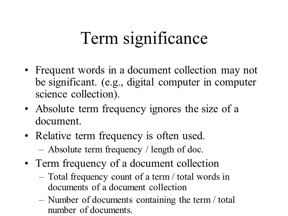 Term significance Frequent words in a document collection may not be significant. (e.g., digital computer in computer science collection).