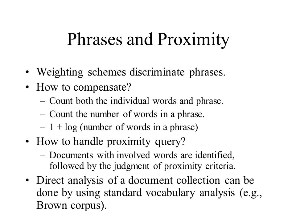 Phrases and Proximity Weighting schemes discriminate phrases.