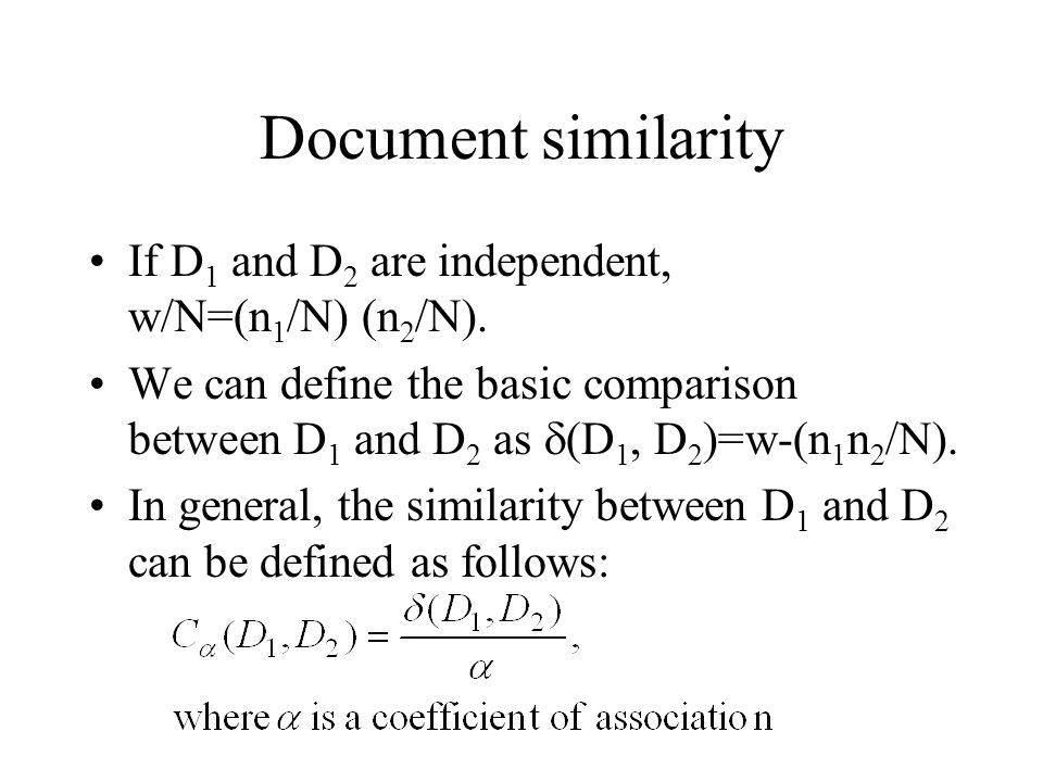 Document similarity If D1 and D2 are independent, w/N=(n1/N) (n2/N).