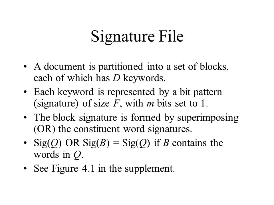 Signature File A document is partitioned into a set of blocks, each of which has D keywords.