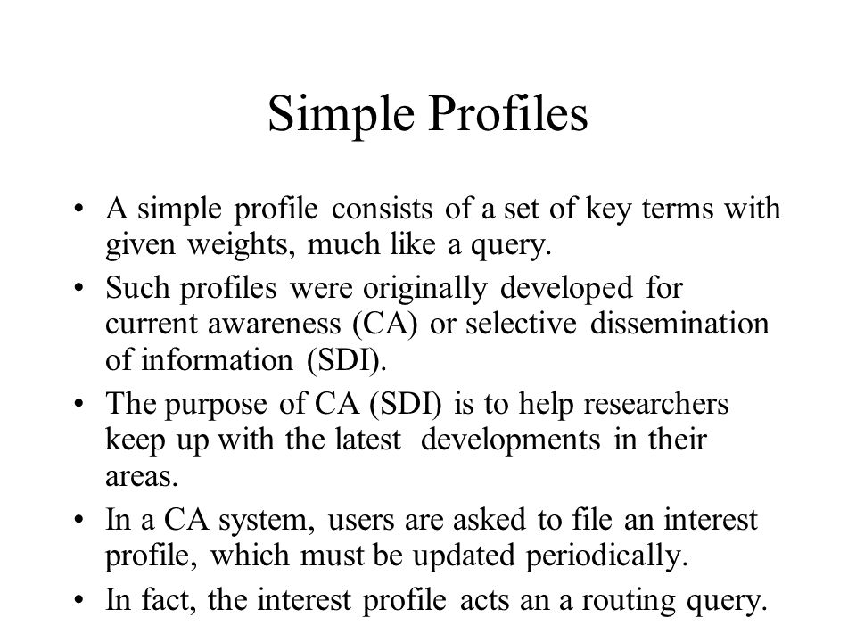 Simple Profiles A simple profile consists of a set of key terms with given weights, much like a query.