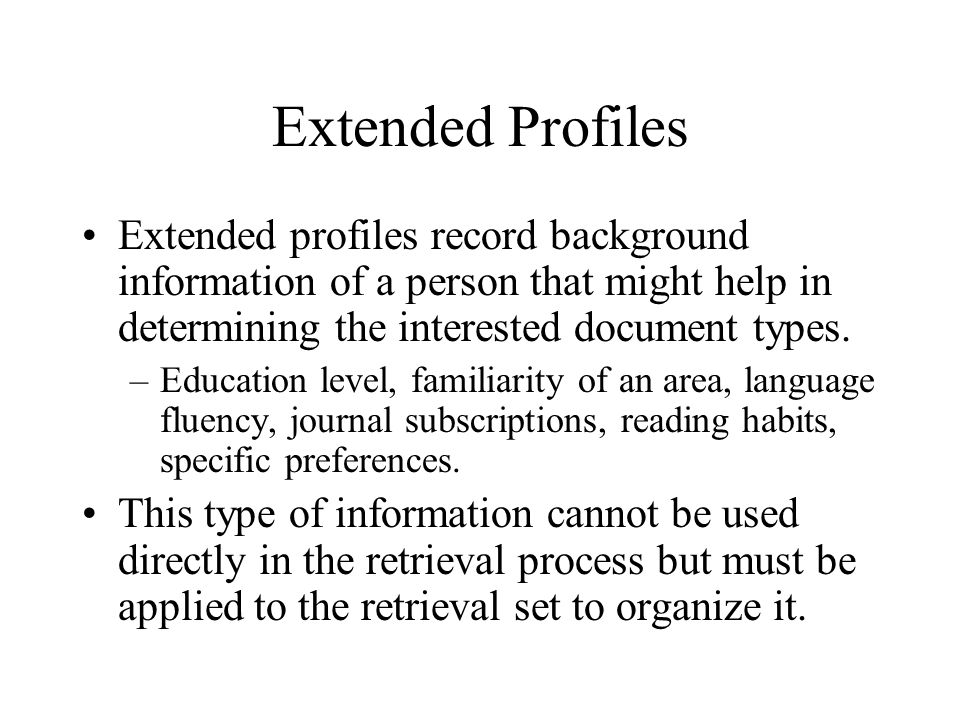 Extended Profiles Extended profiles record background information of a person that might help in determining the interested document types.