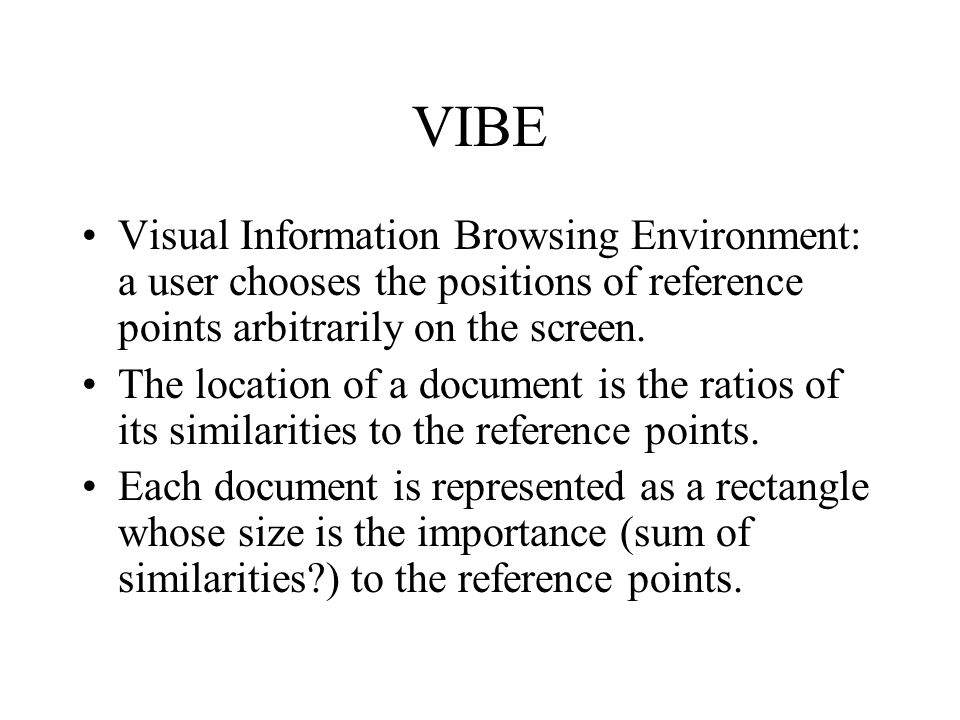 VIBE Visual Information Browsing Environment: a user chooses the positions of reference points arbitrarily on the screen.