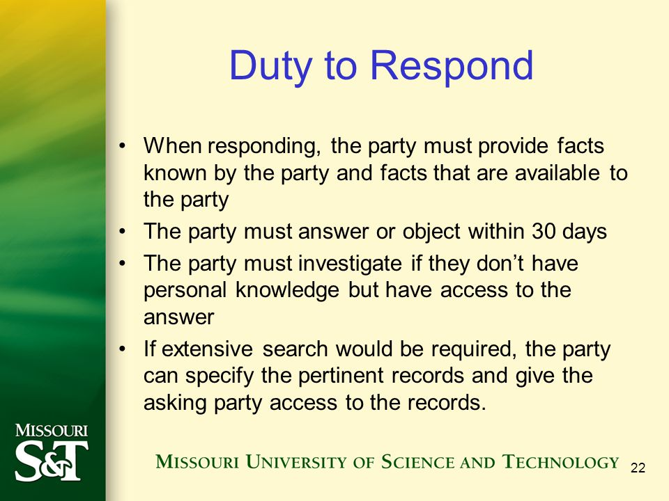 Duty to Respond When responding, the party must provide facts known by the party and facts that are available to the party.