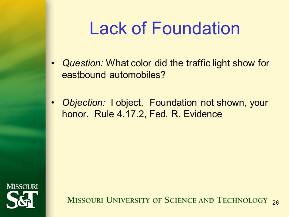 Lack of Foundation Question: What color did the traffic light show for eastbound automobiles