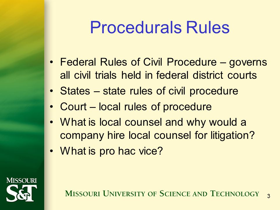 Procedurals Rules Federal Rules of Civil Procedure – governs all civil trials held in federal district courts.