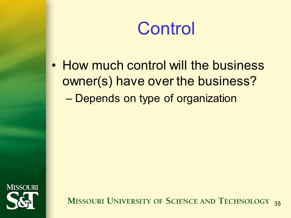 Control How much control will the business owner(s) have over the business.