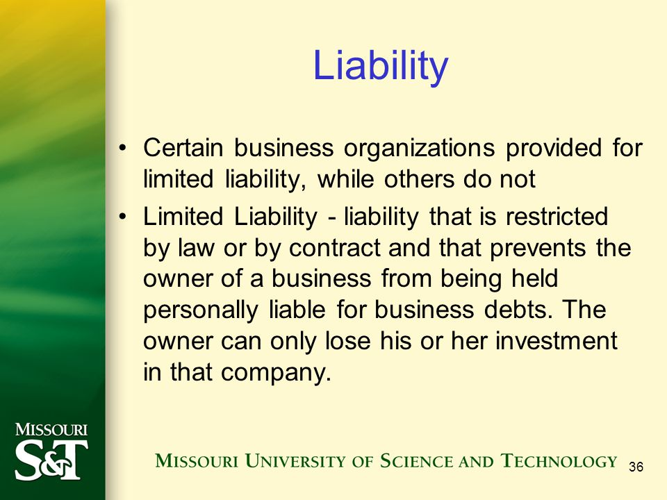 Liability Certain business organizations provided for limited liability, while others do not.