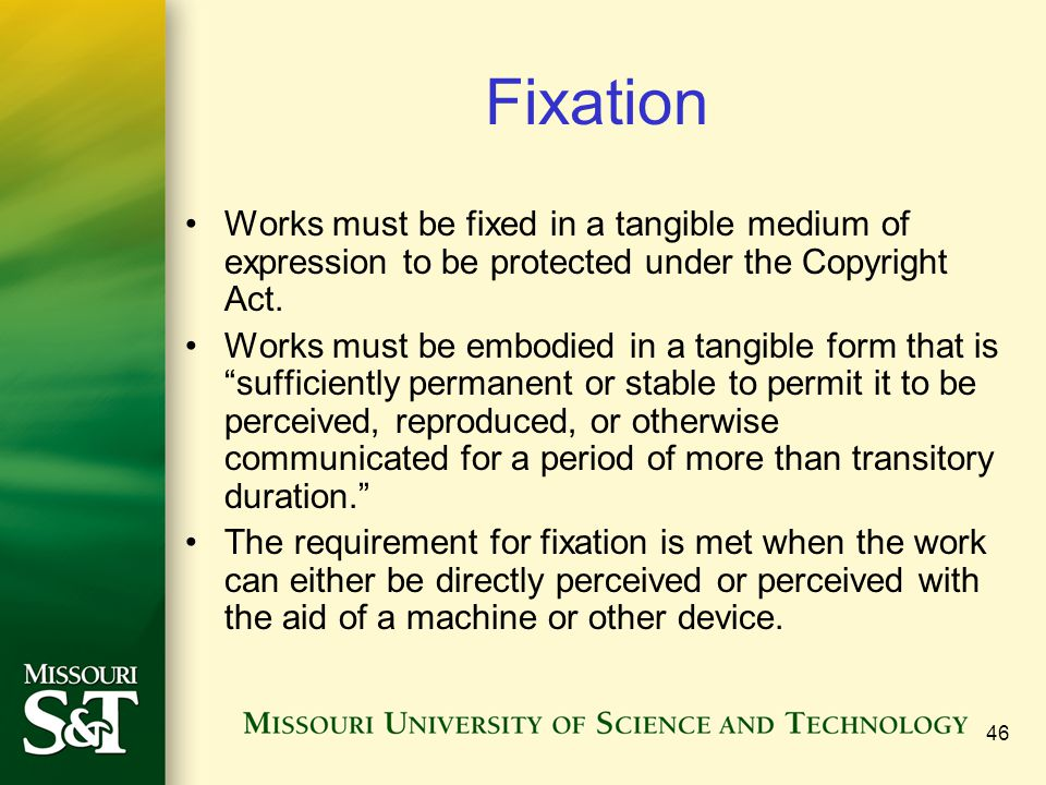 Fixation Works must be fixed in a tangible medium of expression to be protected under the Copyright Act.