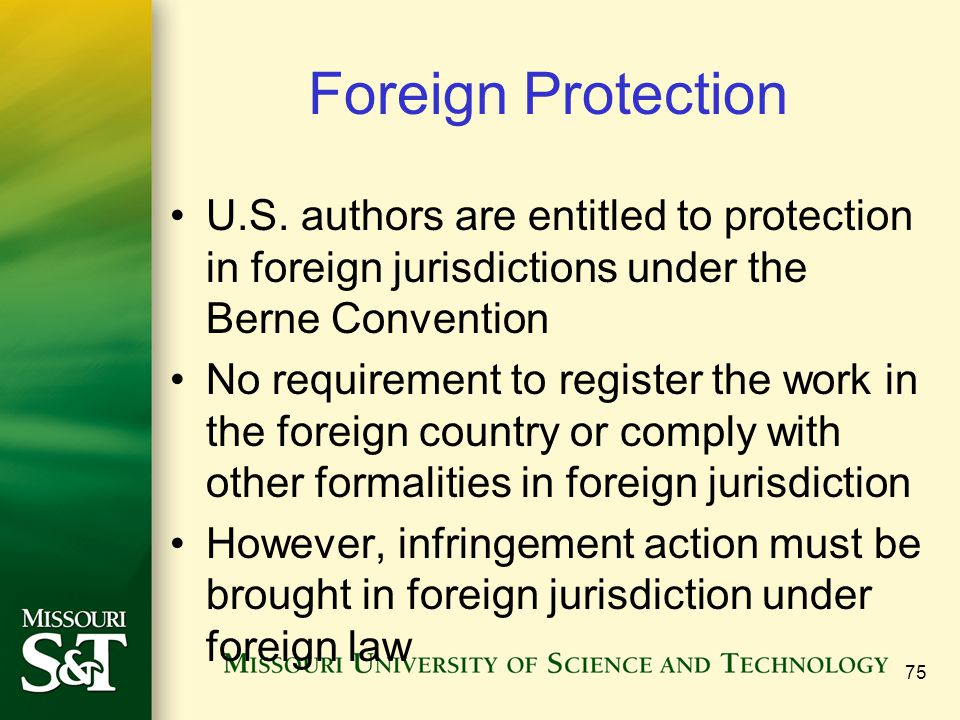 Foreign Protection U.S. authors are entitled to protection in foreign jurisdictions under the Berne Convention.
