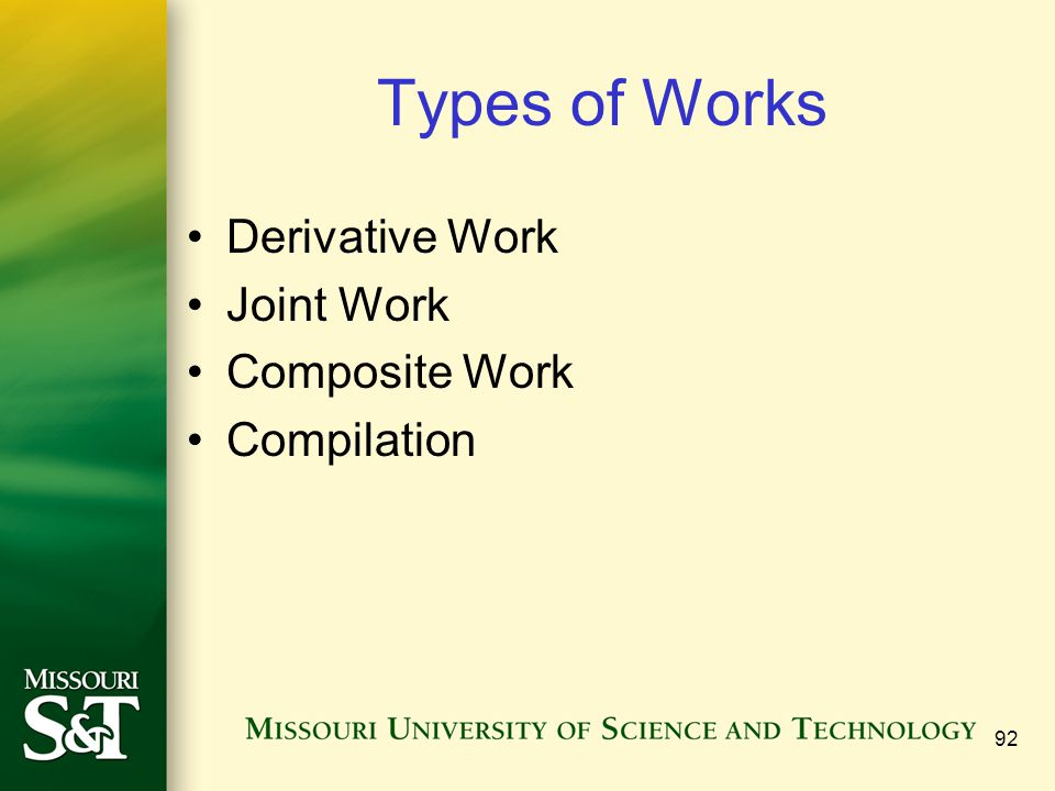 Types of Works Derivative Work Joint Work Composite Work Compilation