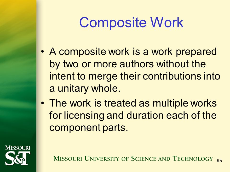 Composite Work A composite work is a work prepared by two or more authors without the intent to merge their contributions into a unitary whole.