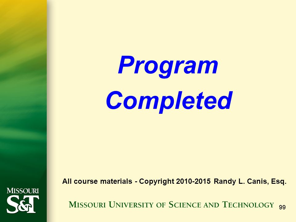 Program Completed All course materials - Copyright 2010-2015 Randy L. Canis, Esq. 99